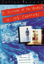 A History of the World in 10 1/2 Chapters (Julian Barnes)
