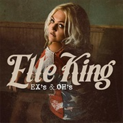 Ex's and Oh's- Elle King