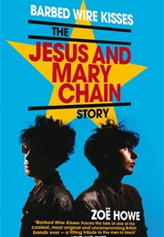 Barbed Wire Kisses: The Jesus and Mary Chain Story (Zoe Howe)