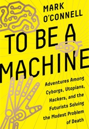 To Be a Machine (Mark O'Connell)