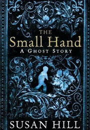 The Small Hand: A Ghost Story (Susan Hill)