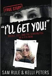 """I'll Get You!"" Drugs, Lies, and the Terrorizing of a PTA Mom (Sam Rule)"