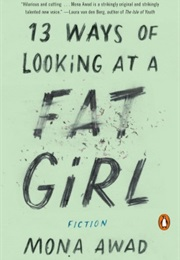 13 Ways of Looking at a Fat Girl (Mona Awad)