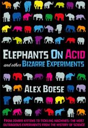 Elephants on Acid and Other Bizarre Experiments by Alex Boese