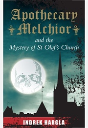 Apothecary Melchior and the Mystery of St Olaf's Church (Indrek Hargla)