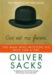 The Man Who Mistook His Wife for a Hat (Oliver Sacks)