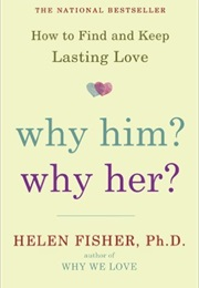 Why Him Why Her (Helen Fisher)