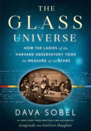 The Glass Universe: How the Ladies of the Harvard Observatory Took the Measure of the Stars (Dava Sobel)