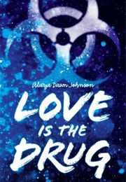 Love Is the Drug (Alaya Dawn Johnson)