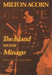 The Island Means Minago (Milton Acorn)