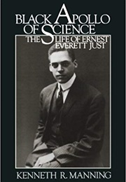 Black Apollo of Science: The Life of Ernest Everett Just (Kenneth R. Manning)