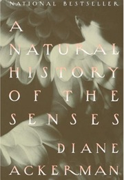 A Natural History of the Senses (Diane Ackerman)