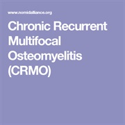 Chronic Recurrent Multifocal Osteomyelitis (CRMO)