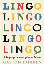 Lingo: A Language Spotter's Guide to Europe (Gaston Dorren)