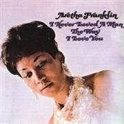 I Never Loved a Man the Way I Love You- Aretha Fanklin (1967)