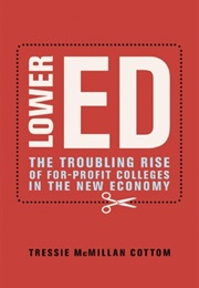 Lower Ed: How For-Profit Colleges Deepen Inequality in America (Tressie Mcmillan Cottom)