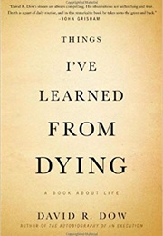 Things I've Learned From Dying (David R. Dow)