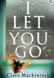 I Let You Go (Clare Mackintosh)