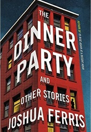 The Dinner Party and Other Stories (Joshua Ferris)