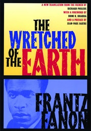 The Wretched of the Earth (Franz Fanon)