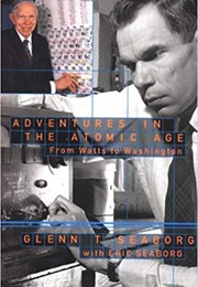 Adventures in the Atomic Age: From Watts to Washington (Glenn T. Seaborg)