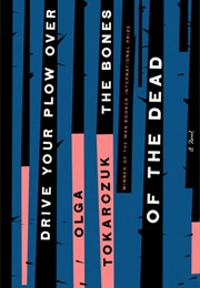Drive Your Plow Over the Bones of the Dead (Olga Tokarczuk)