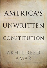 America's Unwritten Constitution: The Precedents and Principles We Live by (Akhil Reed Amar)