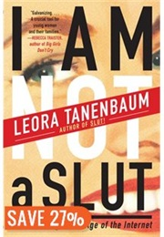 I Am Not a Slut: Slut-Shaming in the Age of the Internet (Leora Tanenbaum)