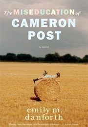 The Miseducation of Cameron Post (Emily M. Danforth)
