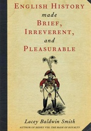 English History Made Brief, Irreverent, and Pleasurable (Lacey Baldwin Smith)