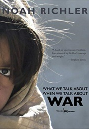 What We Talk About When We Talk About War (Noah Richler)