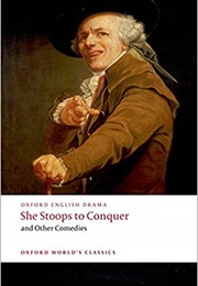 She Stoops to Conquer & Other Comedies (Oliver Goldsmith)