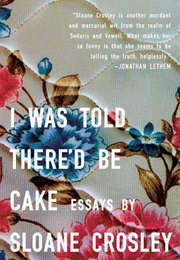 I Was Told There'd Be Cake (Sloane Crosley)