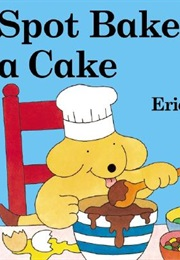 Spot Bakes a Cake. (Eric Hill)