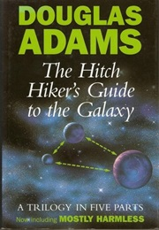 The Hitch Hiker's Guide to the Galaxy: A Trilogy in Five Parts (Douglas Adams)