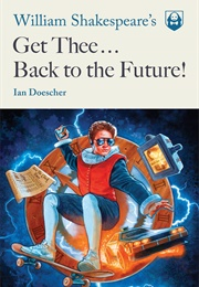 William Shakespeare's Get Thee Back to the Future (Ian Doescher)