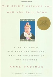 The Spirit Catches You and You Fall Down: A Hmong Child, Her American Doctors, and the Collision of (Anne Fadiman)