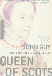 Queen of Scots: The True Life of Mary Stuart (John Guy)