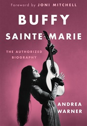 Buffy Sainte-Marie: The Authorized Biography (Andrea Warner)