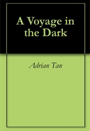 A Voyage in the Dark (Adrian Tan)