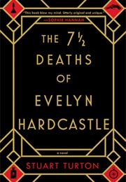 The 7 1/2 Deaths of Evelyn Hardcastle (Stuart Turton)