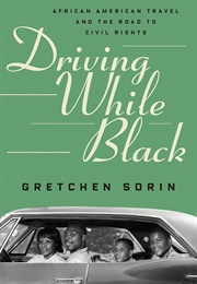Driving While Black: African American Travel & the Road to Civil Rights (Gretchen Sorin)
