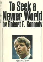 To Seek a Newer World (Robert F. Kennedy)