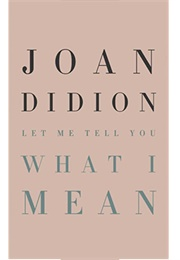 Let Me Tell You What I Mean (Joan Didion)