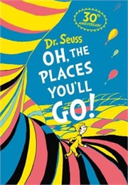 Oh the Places You'll Go! (Dr Seuss)