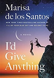 I'd Give Anything (Marisa De Los Santos)