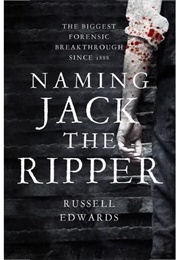 Naming Jack the Ripper (Russell Edwards)