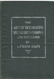 The Art of Decorating Dry Goods Windows and Interiors (L. Frank Baum)