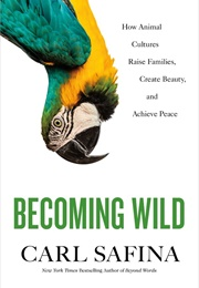 Becoming Wild (Carl Safina)