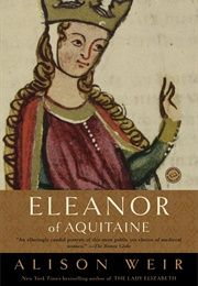 Eleanor of Aquitaine: A Life (Alison Weir)